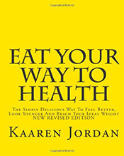 Kaaren Jordan - Eat Your Way to Health